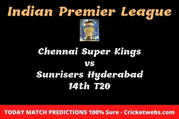 Chennai Super Kings vs Sunrisers Hyderabad 14th T20 Match Prediction