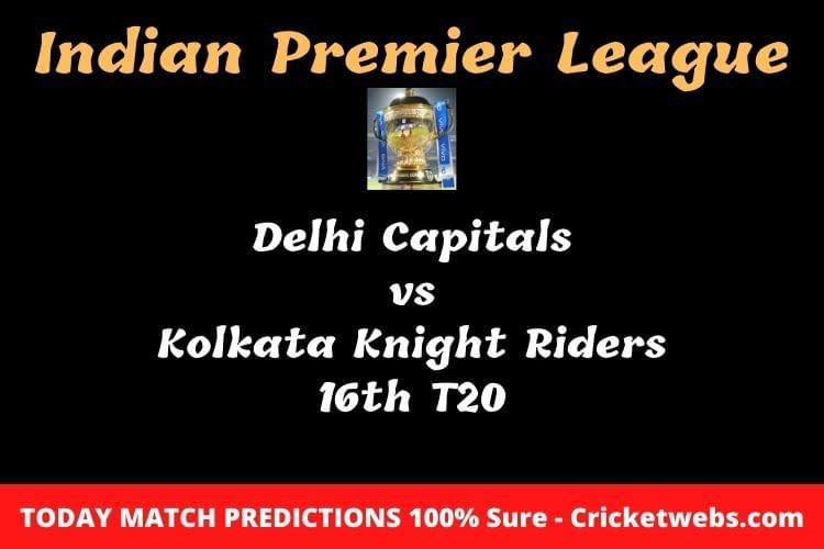 Delhi Capitals vs Kolkata Knight Riders 16th T20 Match Prediction
