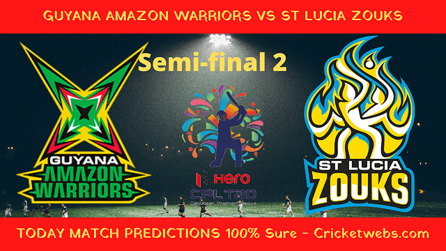 Who Will Win-Guyana Amazon Warriors vs St Lucia Zouks-2nd Semi-Final T20-CPL Prediction