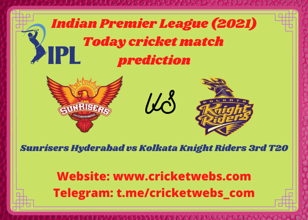 Who Will Win Sunrisers Hyderabad vs Kolkata Knight Riders 3rd T20 IPL 2021 Prediction