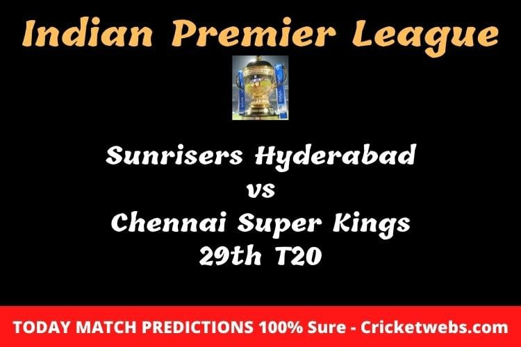 Sunrisers Hyderabad vs Chennai Super Kings 29th T20 Match Prediction