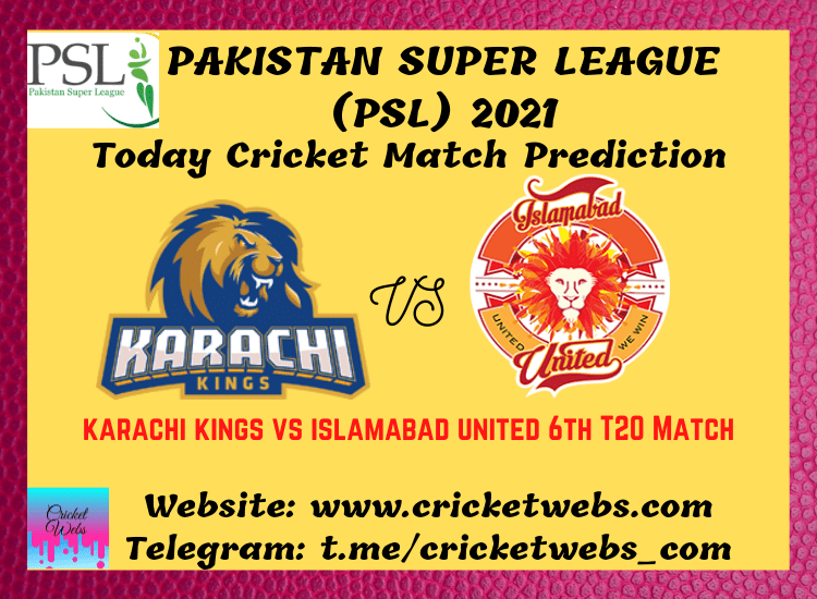 Cricket Betting Tips and Dream11 Cricket Match Predictions Karachi Kings vs Islamabad United 6th T20 PSL 2021
