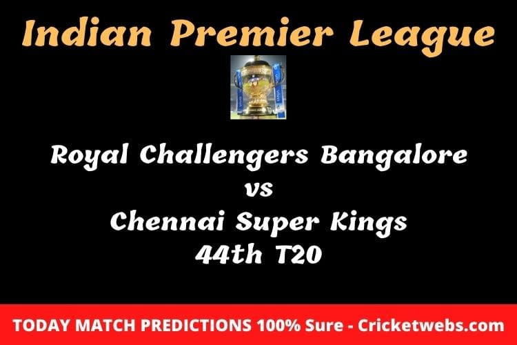 Royal Challengers Bangalore vs Chennai Super Kings 44th T20 Match Prediction