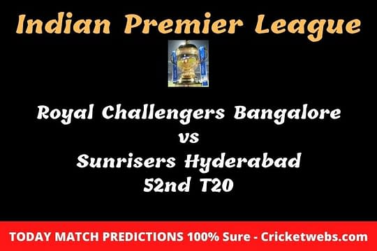Who will win today Royal Challengers Bangalore vs Sunrisers Hyderabad 52nd t20 IPL match prediction?