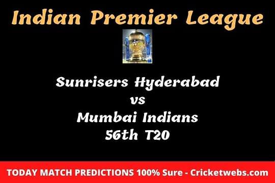 Who will win today Sunrisers Hyderabad vs Mumbai Indians 56th t20 IPL match prediction?
