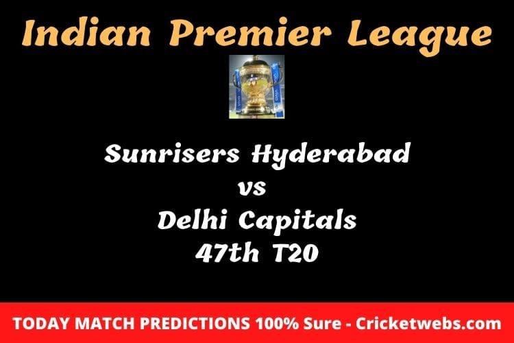 Sunrisers Hyderabad vs Delhi Capitals 47th T20 Match Prediction