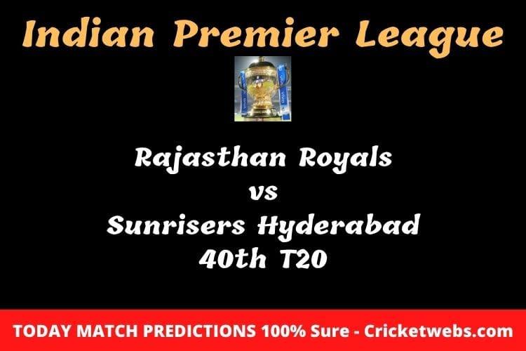 Rajasthan Royals vs Sunrisers Hyderabad 40th T20 Match Prediction