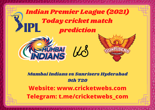 Cricket Betting Tips and Dream11 Cricket Match Predictions: Mumbai Indians vs Sunrisers Hyderabad 9th T20 IPL 2021