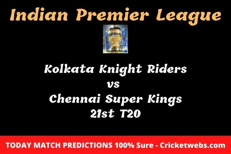 KKR vs CSK 21st T20 IPL Match Prediction